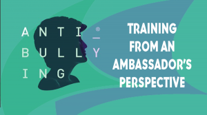 Anti-Bullying Training from an Ambassador's perspective.